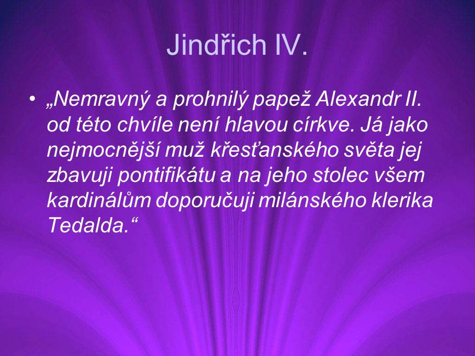 """Jindřich IV. """"Nemravný a prohnilý papež Alexandr II. od této chvíle není hlavou církve. Já jako nejmocnější muž křesťanského světa jej zbavuji pontifi"""