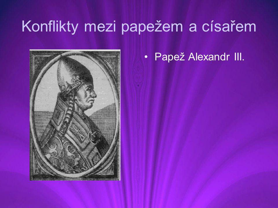 Konflikty mezi papežem a císařem Papež Alexandr III.