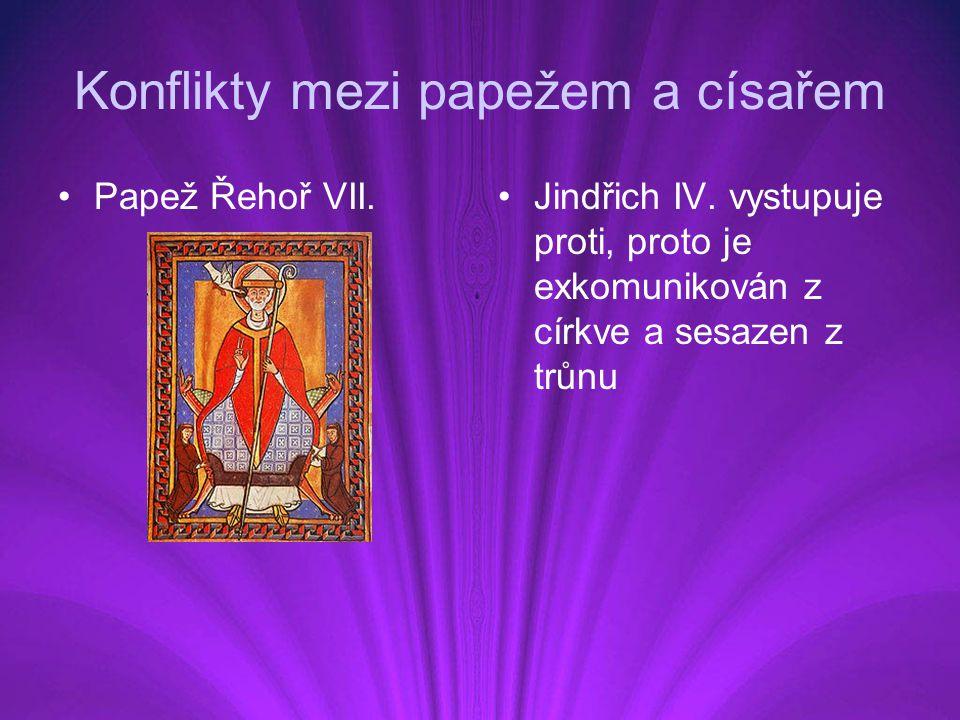Konflikty mezi papežem a císařem Papež Řehoř VII.Jindřich IV. vystupuje proti, proto je exkomunikován z církve a sesazen z trůnu