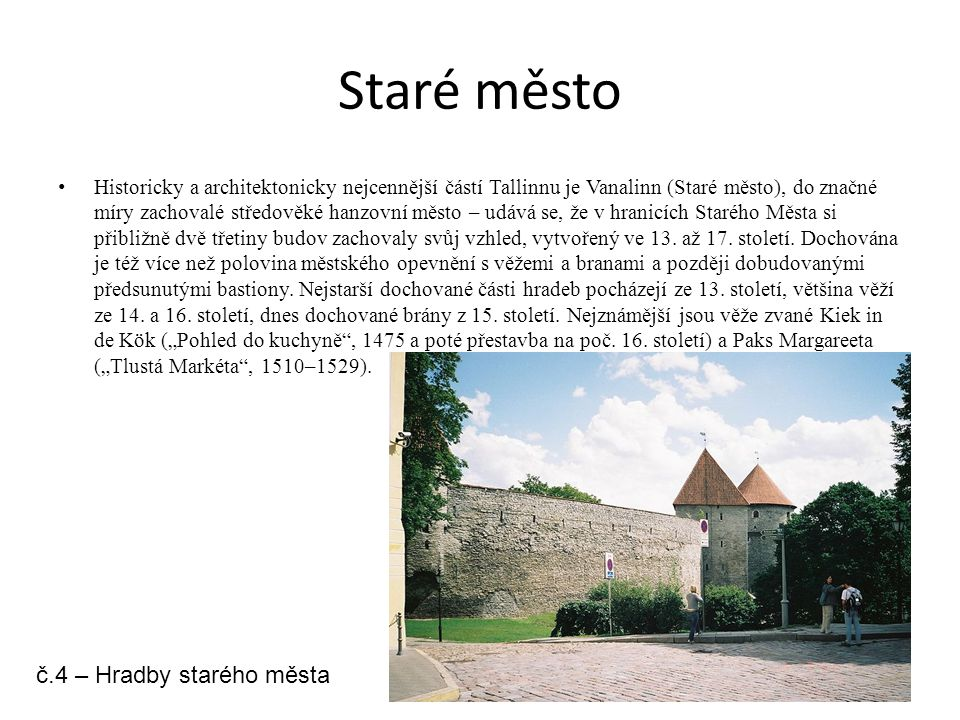 Staré město Historicky a architektonicky nejcennější částí Tallinnu je Vanalinn (Staré město), do značné míry zachovalé středověké hanzovní město – ud