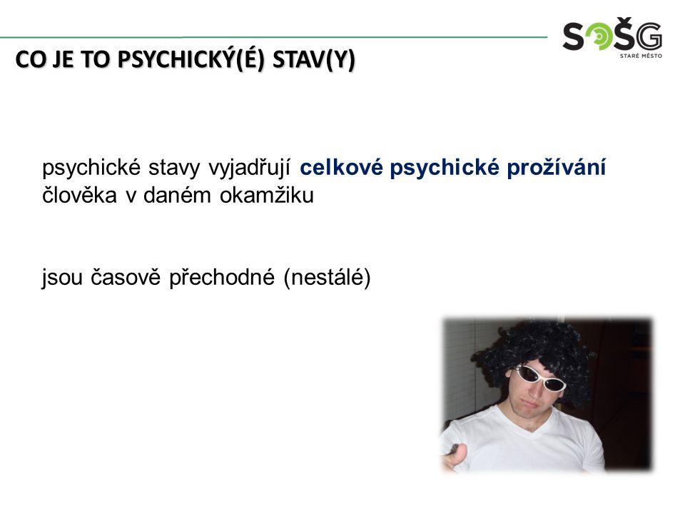 CO JE TO PSYCHICKÝ(É) STAV(Y) psychické stavy vyjadřují celkové psychické prožívání člověka v daném okamžiku jsou časově přechodné (nestálé)