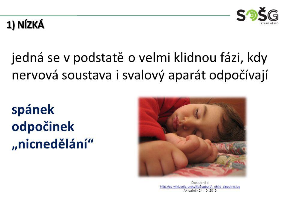 """1) NÍZKÁ jedná se v podstatě o velmi klidnou fázi, kdy nervová soustava i svalový aparát odpočívají spánek odpočinek """"nicnedělání Dostupné z: http://cs.wikipedia.org/wiki/Soubor:A_child_sleeping.jpg Aktuální k 24."""