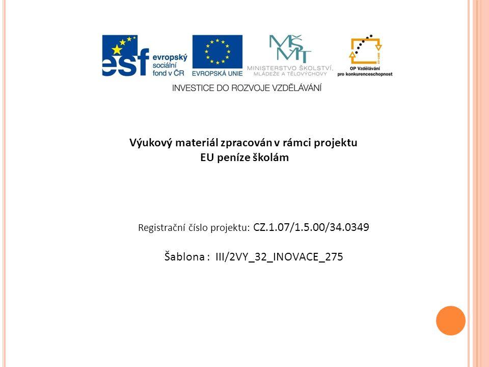 Výukový materiál zpracován v rámci projektu EU peníze školám Registrační číslo projektu: CZ.1.07/1.5.00/34.0349 Šablona : III/2VY_32_INOVACE_275