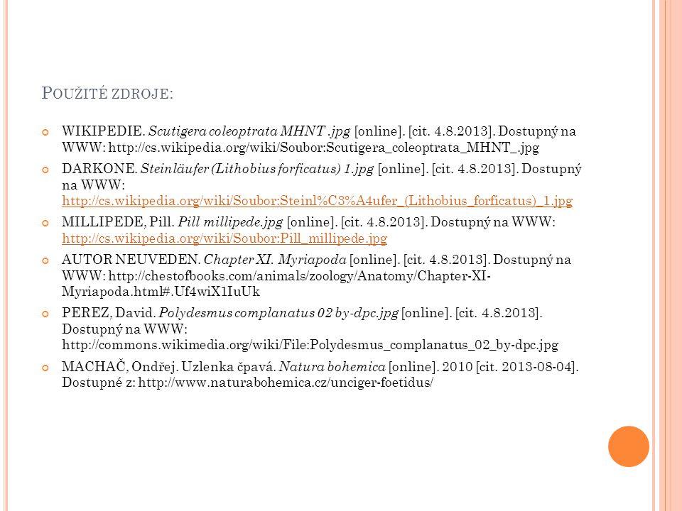 P OUŽITÉ ZDROJE : WIKIPEDIE. Scutigera coleoptrata MHNT.jpg [online]. [cit. 4.8.2013]. Dostupný na WWW: http://cs.wikipedia.org/wiki/Soubor:Scutigera_