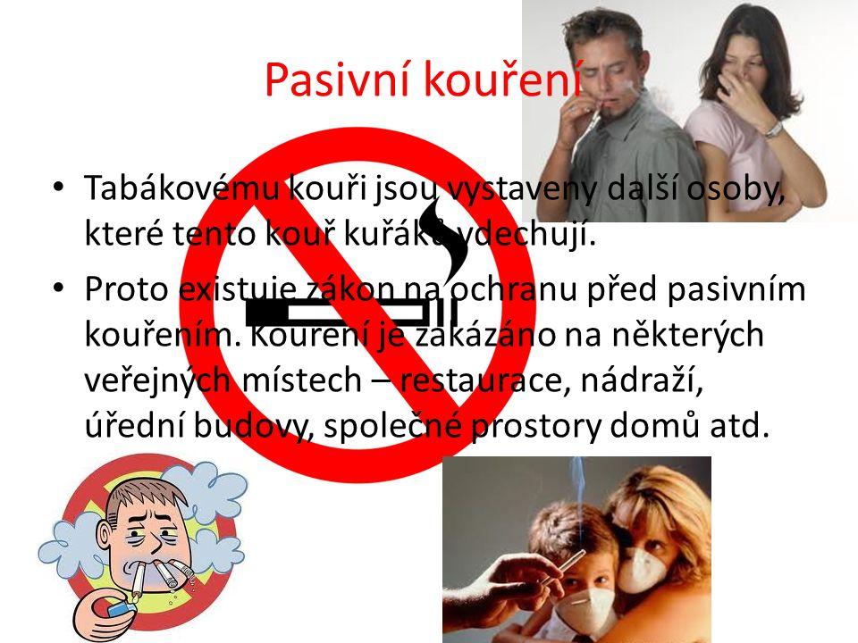 Pasivní kouření Tabákovému kouři jsou vystaveny další osoby, které tento kouř kuřáků vdechují. Proto existuje zákon na ochranu před pasivním kouřením.