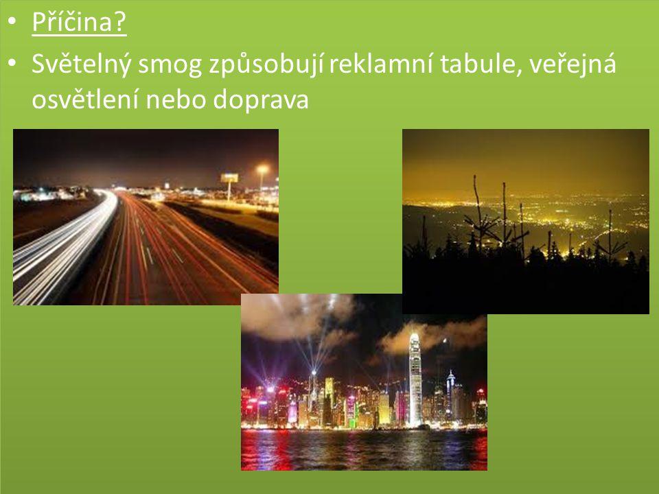 Příčina. Světelný smog způsobují reklamní tabule, veřejná osvětlení nebo doprava Příčina.