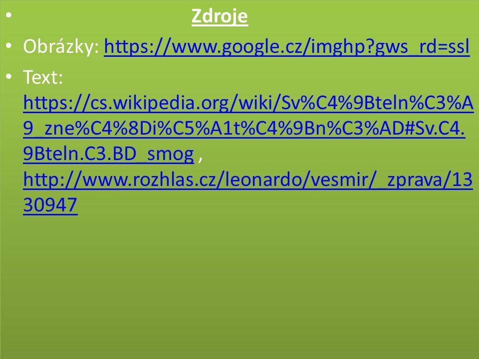 Zdroje Obrázky: https://www.google.cz/imghp gws_rd=sslhttps://www.google.cz/imghp gws_rd=ssl Text: https://cs.wikipedia.org/wiki/Sv%C4%9Bteln%C3%A 9_zne%C4%8Di%C5%A1t%C4%9Bn%C3%AD#Sv.C4.