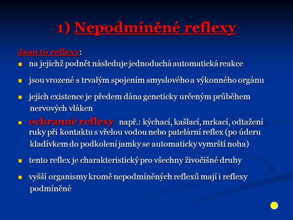 1) Nepodmíněné reflexy Jsou to reflexy: na jejichž podnět následuje jednoduchá automatická reakce na jejichž podnět následuje jednoduchá automatická r