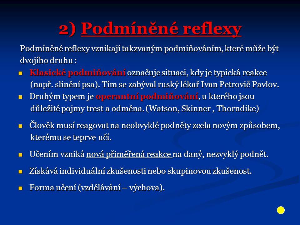 2) Podmíněné reflexy Podmíněné reflexy vznikají takzvaným podmiňováním, které může být Podmíněné reflexy vznikají takzvaným podmiňováním, které může b