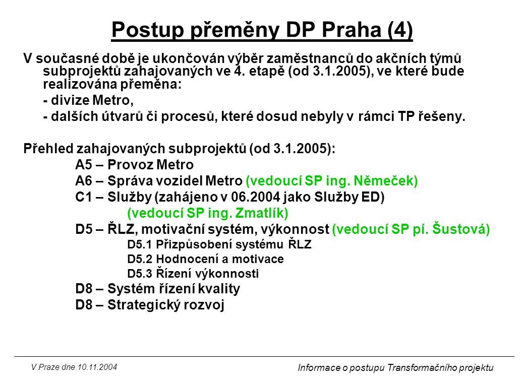 V Praze dne 10.11.2004 Informace o postupu Transformačního projektu Postup přeměny DP Praha (4) V současné době je ukončován výběr zaměstnanců do akčn