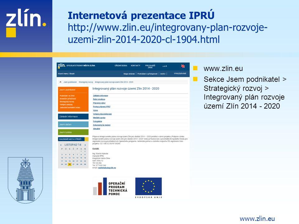 www.zlin.eu Internetová prezentace IPRÚ http://www.zlin.eu/integrovany-plan-rozvoje- uzemi-zlin-2014-2020-cl-1904.html www.zlin.eu Sekce Jsem podnikatel > Strategický rozvoj > Integrovaný plán rozvoje území Zlín 2014 - 2020