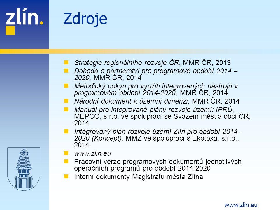 www.zlin.eu Zdroje Strategie regionálního rozvoje ČR, MMR ČR, 2013 Dohoda o partnerství pro programové období 2014 – 2020, MMR ČR, 2014 Metodický poky