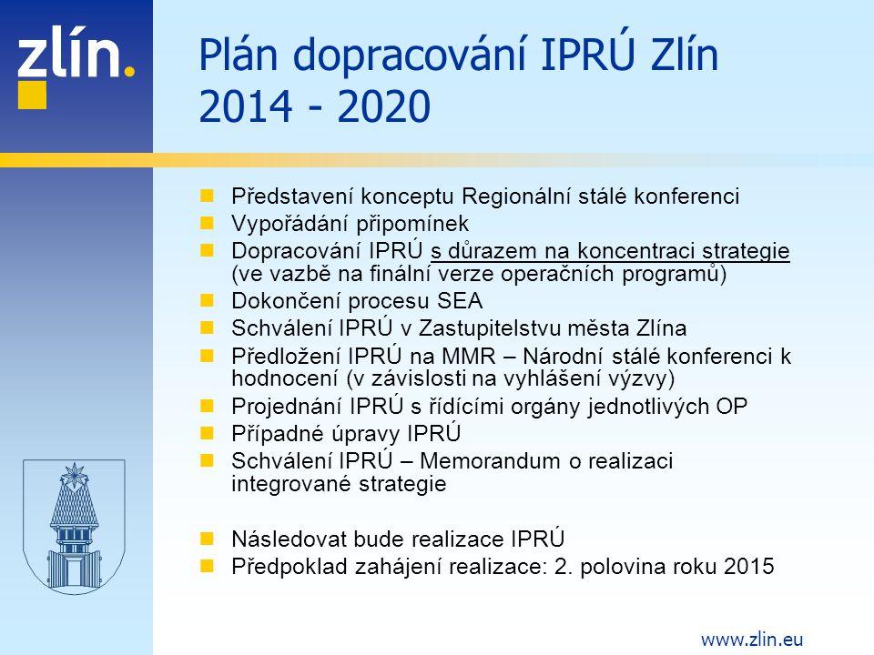 www.zlin.eu Plán dopracování IPRÚ Zlín 2014 - 2020 Představení konceptu Regionální stálé konferenci Vypořádání připomínek Dopracování IPRÚ s důrazem n
