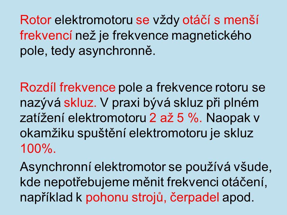 Rotor elektromotoru se vždy otáčí s menší frekvencí než je frekvence magnetického pole, tedy asynchronně. Rozdíl frekvence pole a frekvence rotoru se