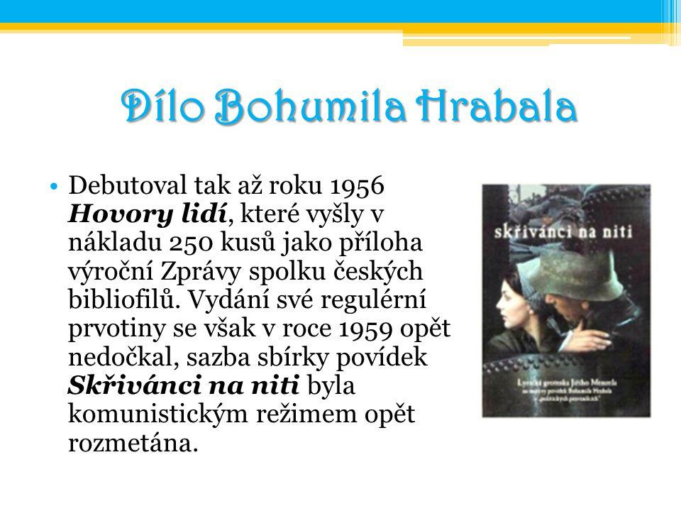 Dílo Bohumila Hrabala Debutoval tak až roku 1956 Hovory lidí, které vyšly v nákladu 250 kusů jako příloha výroční Zprávy spolku českých bibliofilů. Vy