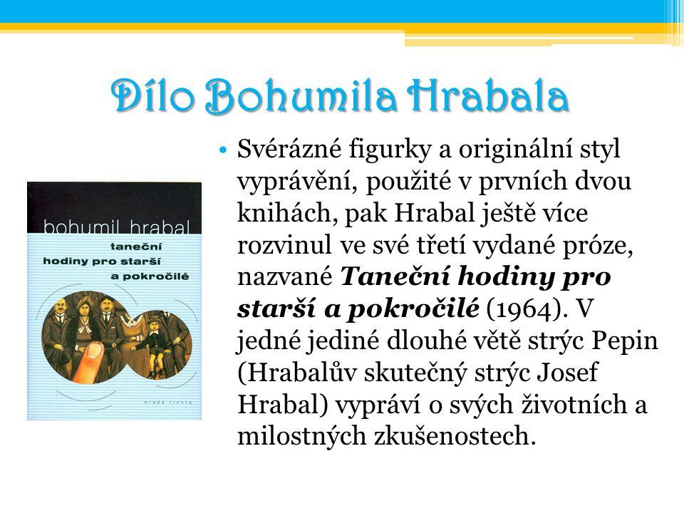 Dílo Bohumila Hrabala Svérázné figurky a originální styl vyprávění, použité v prvních dvou knihách, pak Hrabal ještě více rozvinul ve své třetí vydané