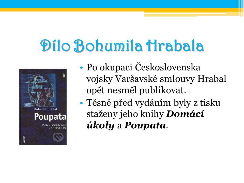 Dílo Bohumila Hrabala Po okupaci Československa vojsky Varšavské smlouvy Hrabal opět nesměl publikovat. Těsně před vydáním byly z tisku staženy jeho k