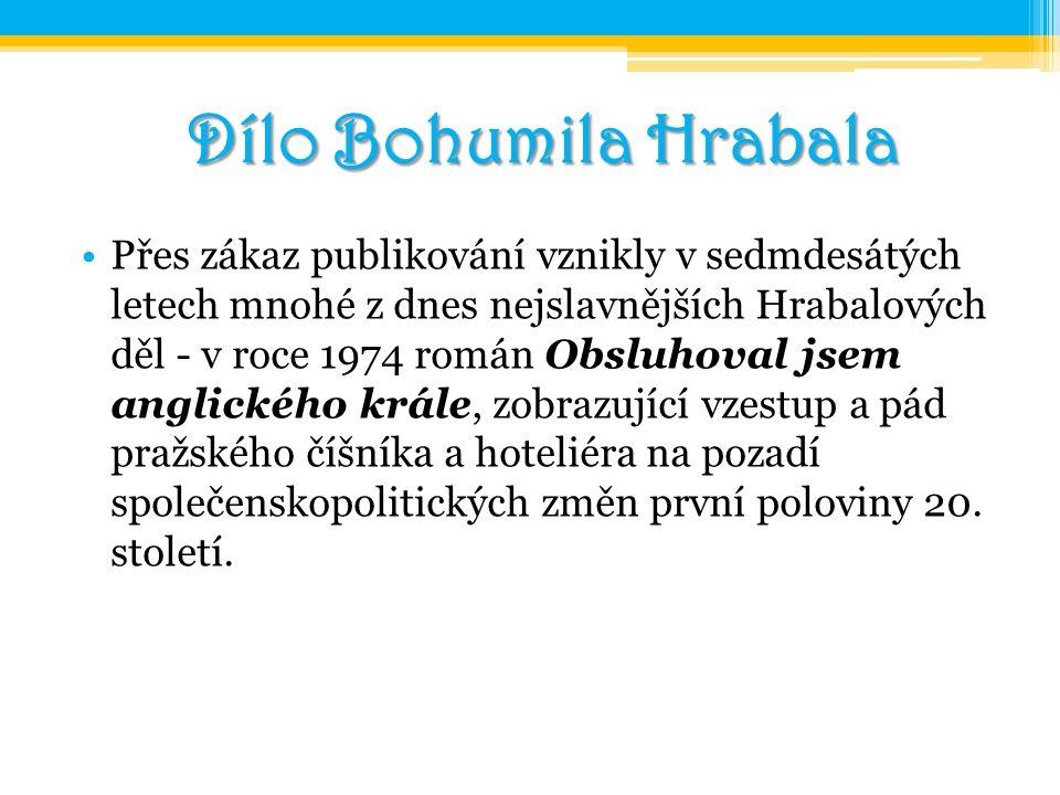 Dílo Bohumila Hrabala Přes zákaz publikování vznikly v sedmdesátých letech mnohé z dnes nejslavnějších Hrabalových děl - v roce 1974 román Obsluhoval