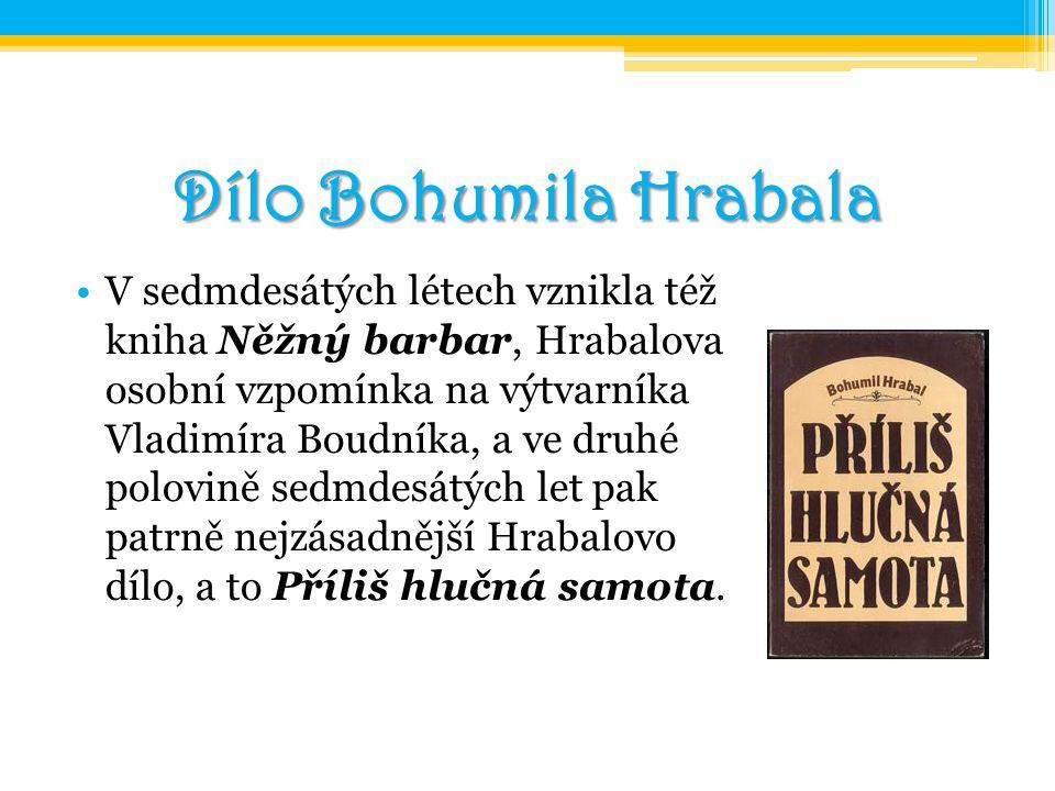 Dílo Bohumila Hrabala V sedmdesátých létech vznikla též kniha Něžný barbar, Hrabalova osobní vzpomínka na výtvarníka Vladimíra Boudníka, a ve druhé po
