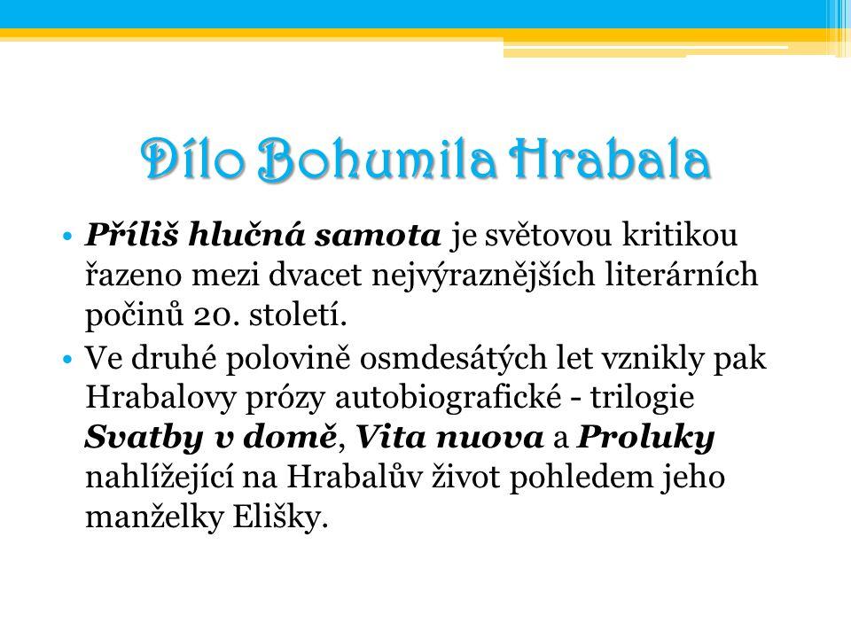 Dílo Bohumila Hrabala Příliš hlučná samota je světovou kritikou řazeno mezi dvacet nejvýraznějších literárních počinů 20. století. Ve druhé polovině o