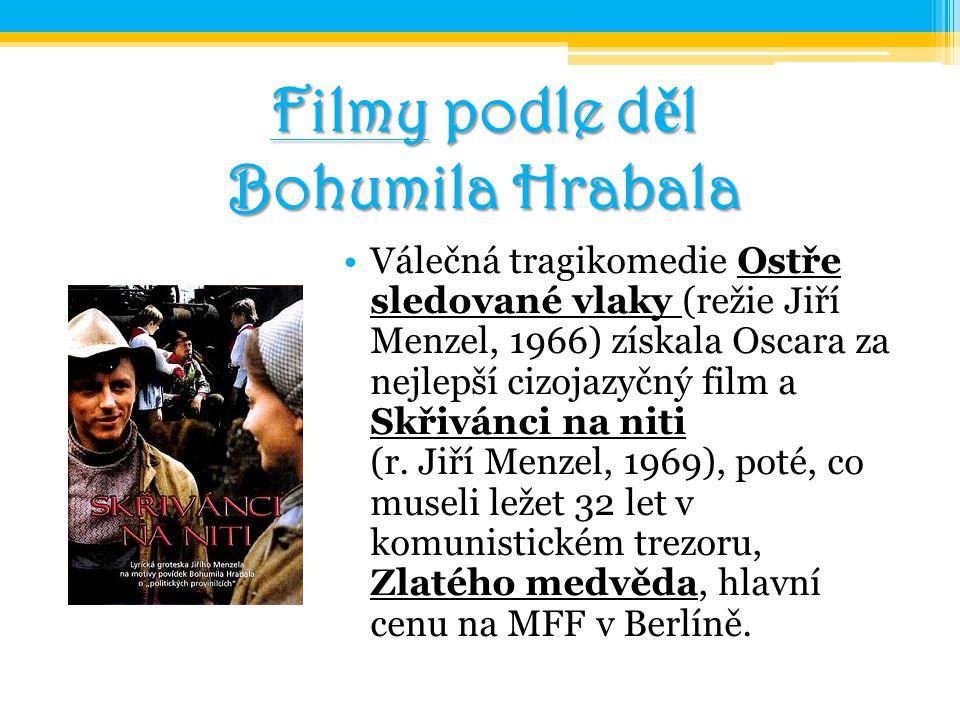 Filmy podle d ě l Bohumila Hrabala Válečná tragikomedie Ostře sledované vlaky (režie Jiří Menzel, 1966) získala Oscara za nejlepší cizojazyčný film a