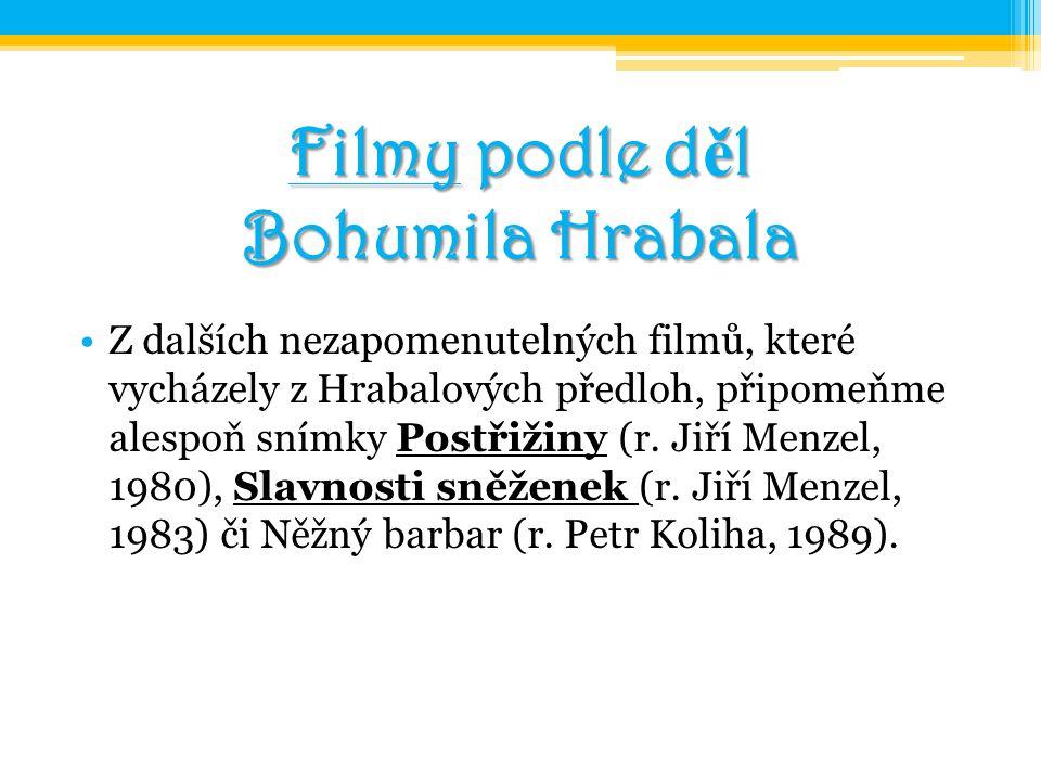 Filmy podle d ě l Bohumila Hrabala Z dalších nezapomenutelných filmů, které vycházely z Hrabalových předloh, připomeňme alespoň snímky Postřižiny (r.