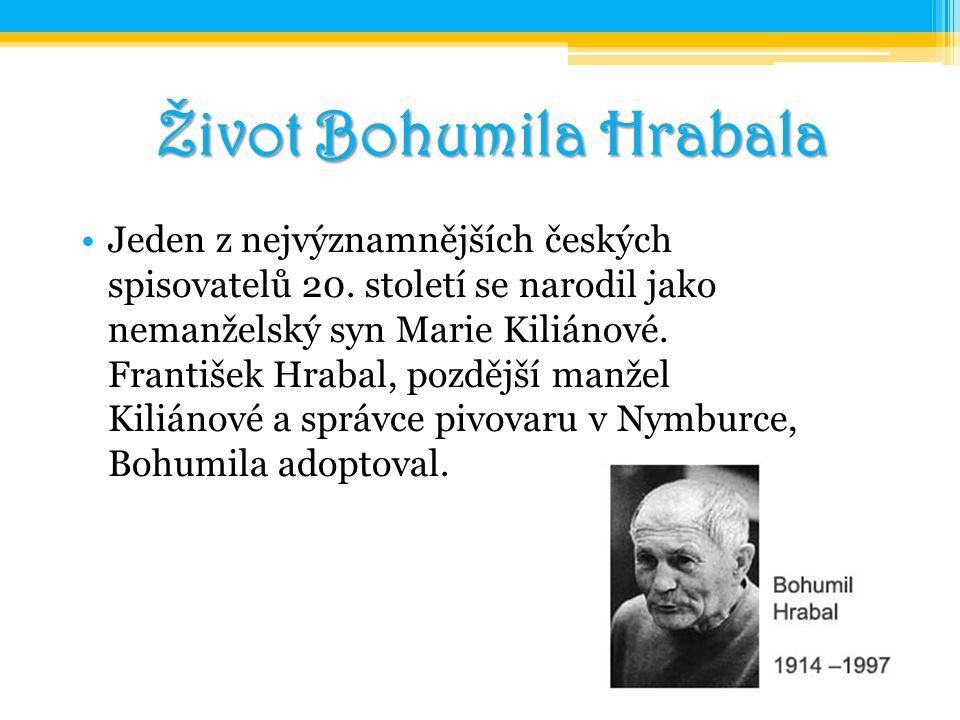 Život Bohumila Hrabala Jeden z nejvýznamnějších českých spisovatelů 20. století se narodil jako nemanželský syn Marie Kiliánové. František Hrabal, poz