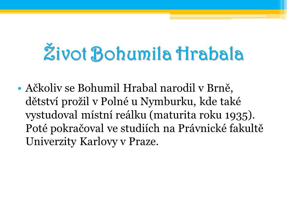 Ačkoliv se Bohumil Hrabal narodil v Brně, dětství prožil v Polné u Nymburku, kde také vystudoval místní reálku (maturita roku 1935). Poté pokračoval v