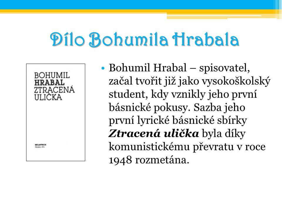 Dílo Bohumila Hrabala Bohumil Hrabal – spisovatel, začal tvořit již jako vysokoškolský student, kdy vznikly jeho první básnické pokusy. Sazba jeho prv