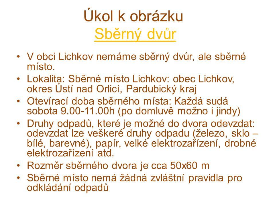 Úkol k obrázku Sběrný dvůr V obci Lichkov nemáme sběrný dvůr, ale sběrné místo.