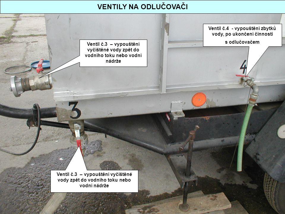 VENTILY NA ODLUČOVAČI Ventil č.3 – vypouštění vyčištěné vody zpět do vodního toku nebo vodní nádrže Ventil č.4 - vypouštění zbytků vody, po ukončení č