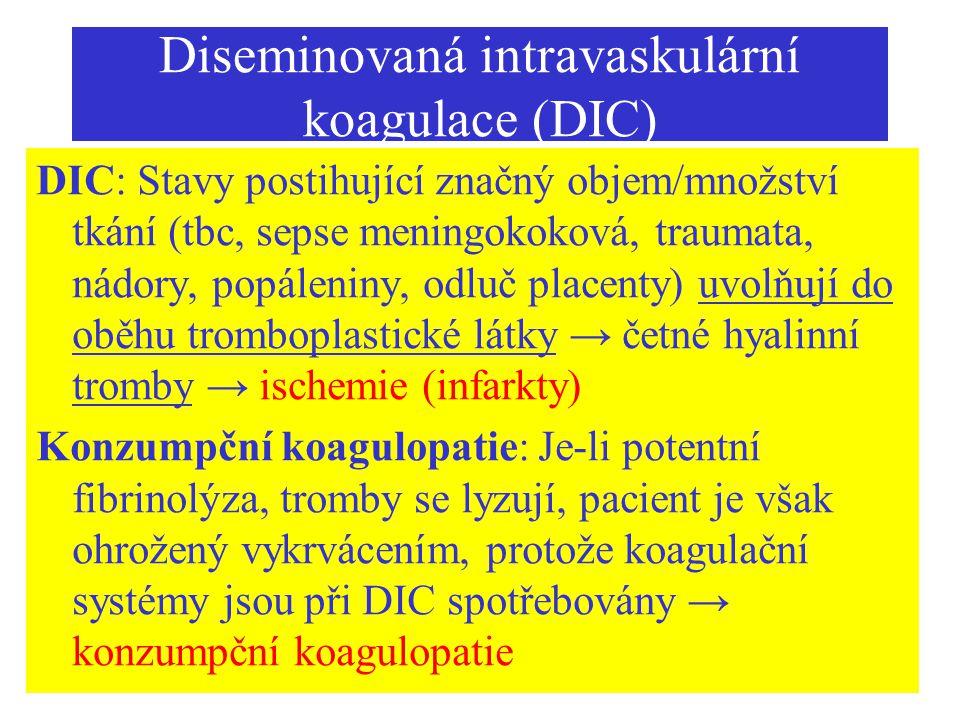 Diseminovaná intravaskulární koagulace (DIC) DIC: Stavy postihující značný objem/množství tkání (tbc, sepse meningokoková, traumata, nádory, popálenin