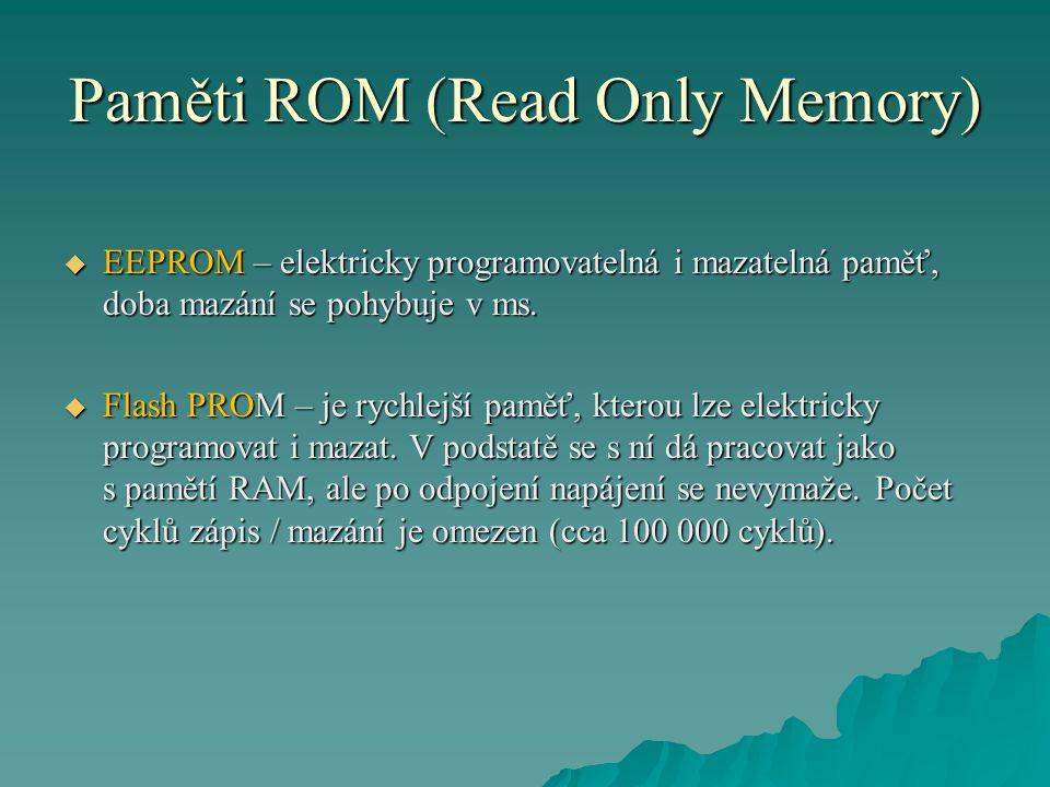 Paměti ROM (Read Only Memory)  EEPROM – elektricky programovatelná i mazatelná paměť, doba mazání se pohybuje v ms.  Flash PROM – je rychlejší paměť