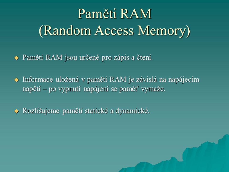 Paměti RAM (Random Access Memory)  Paměti RAM jsou určené pro zápis a čtení.  Informace uložená v paměti RAM je závislá na napájecím napětí – po vyp
