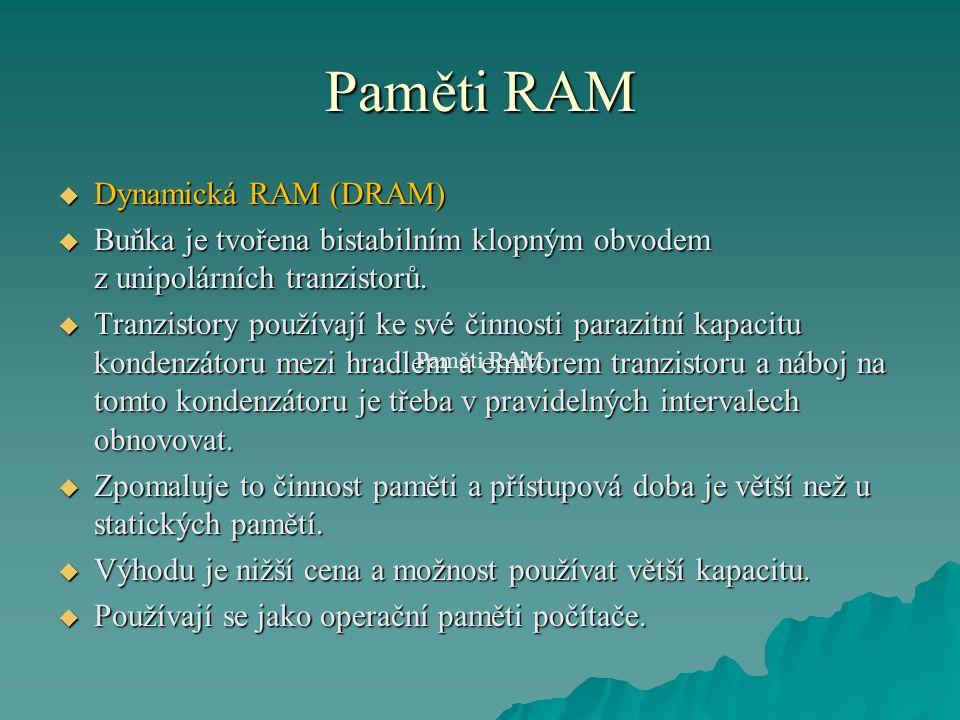 Paměti RAM  Dynamická RAM (DRAM)  Buňka je tvořena bistabilním klopným obvodem z unipolárních tranzistorů.  Tranzistory používají ke své činnosti p