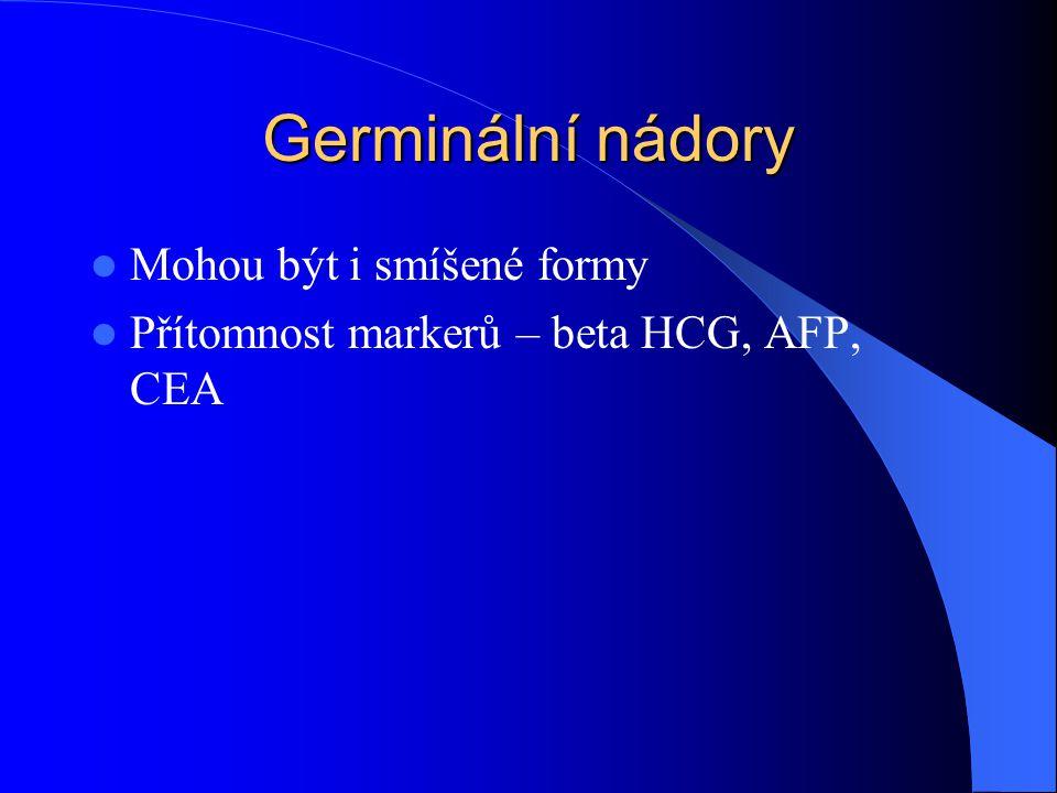 Germinální nádory Mohou být i smíšené formy Přítomnost markerů – beta HCG, AFP, CEA