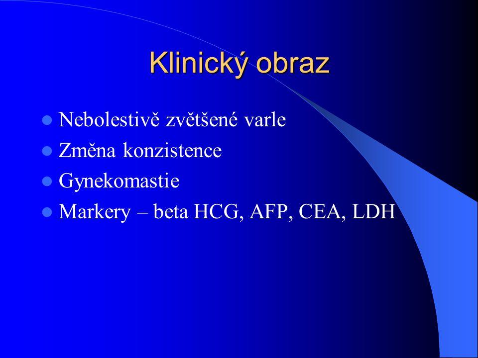 Klinický obraz Nebolestivě zvětšené varle Změna konzistence Gynekomastie Markery – beta HCG, AFP, CEA, LDH