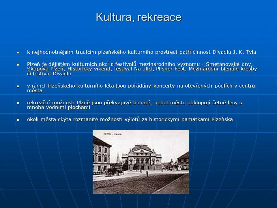 Kultura, rekreace k nejhodnotnějším tradicím plzeňského kulturního prostředí patří činnost Divadla J. K. Tyla k nejhodnotnějším tradicím plzeňského ku