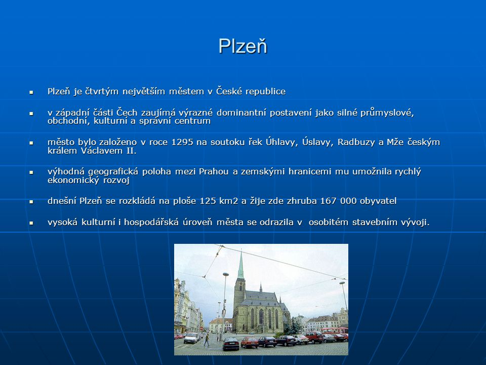 Plzeň Plzeň je čtvrtým největším městem v České republice Plzeň je čtvrtým největším městem v České republice v západní části Čech zaujímá výrazné dom