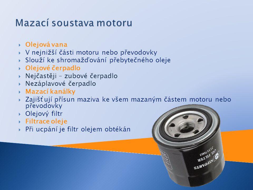  Olejová vana  V nejnižší části motoru nebo převodovky  Slouží ke shromažďování přebytečného oleje  Olejové čerpadlo  Nejčastěji – zubové čerpadl