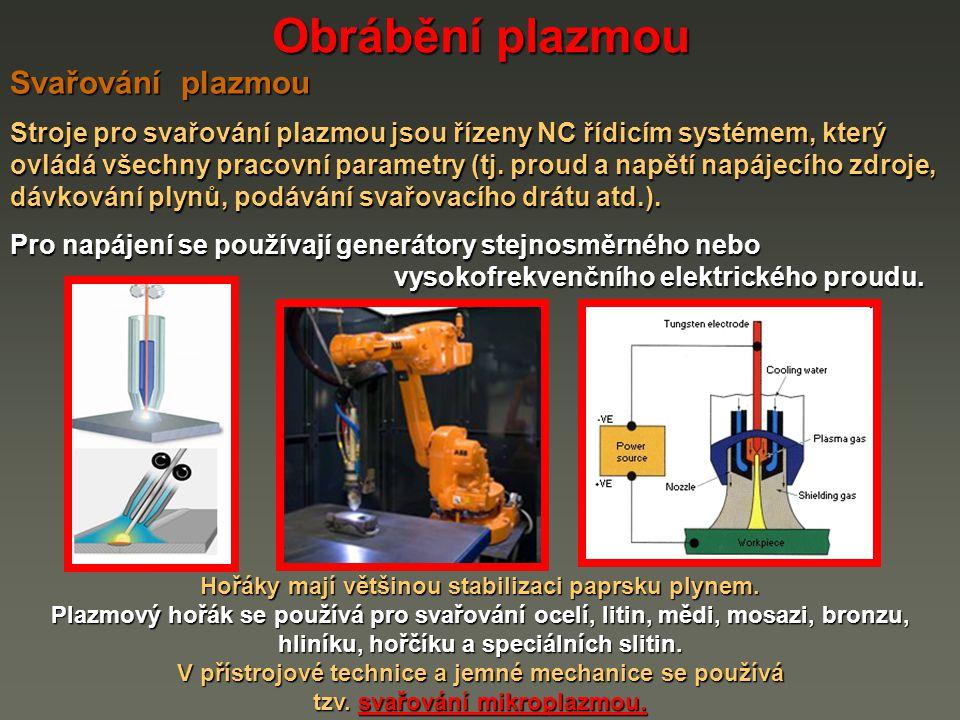 Obrábění plazmou Svařování plazmou Stroje pro svařování plazmou jsou řízeny NC řídicím systémem, který ovládá všechny pracovní parametry (tj.
