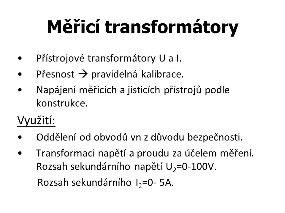 Měřicí transformátory Přístrojové transformátory U a I. Přesnost  pravidelná kalibrace. Napájení měřicích a jisticích přístrojů podle konstrukce. Vyu