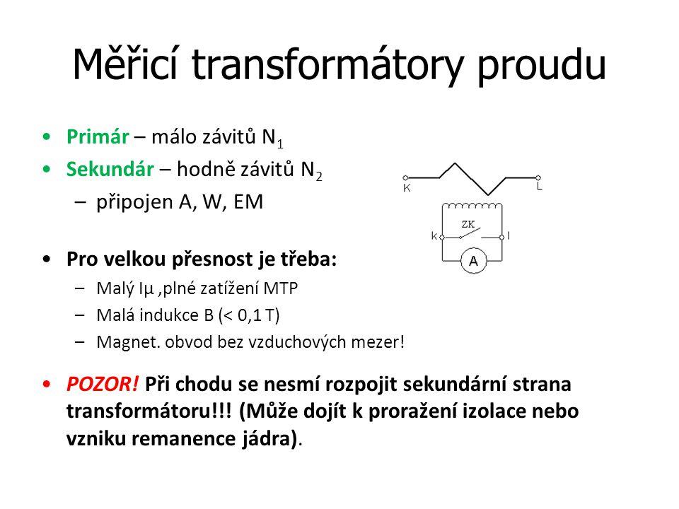 Měřicí transformátory proudu Primár – málo závitů N 1 Sekundár – hodně závitů N 2 –připojen A, W, EM Pro velkou přesnost je třeba: –Malý Iμ,plné zatíž