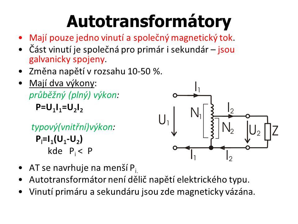 Autotransformátory Mají pouze jedno vinutí a společný magnetický tok. Část vinutí je společná pro primár i sekundár – jsou galvanicky spojeny. Změna n