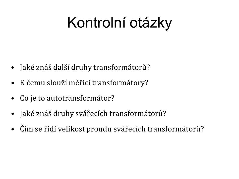 Kontrolní otázky Jaké znáš další druhy transformátorů? K čemu slouží měřicí transformátory? Co je to autotransformátor? Jaké znáš druhy svářecích tran