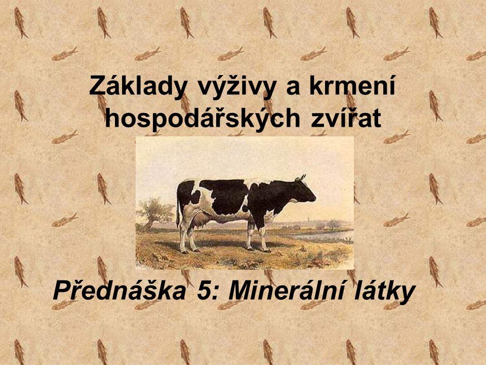 Základy výživy a krmení hospodářských zvířat Přednáška 5: Minerální látky