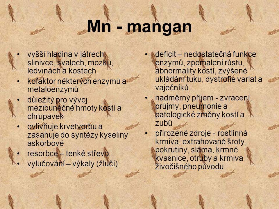 Mn - mangan vyšší hladina v játrech, slinivce, svalech, mozku, ledvinách a kostech kofaktor některých enzymů a metaloenzymů důležitý pro vývoj mezibun