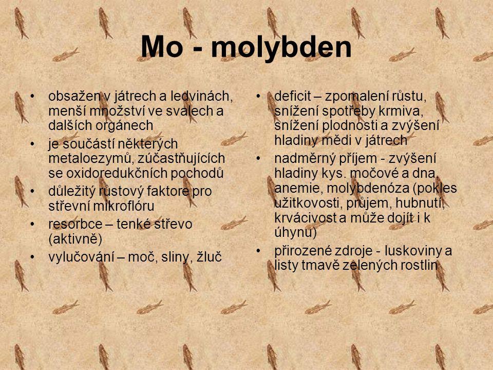 Mo - molybden obsažen v játrech a ledvinách, menší množství ve svalech a dalších orgánech je součástí některých metaloezymů, zúčastňujících se oxidore