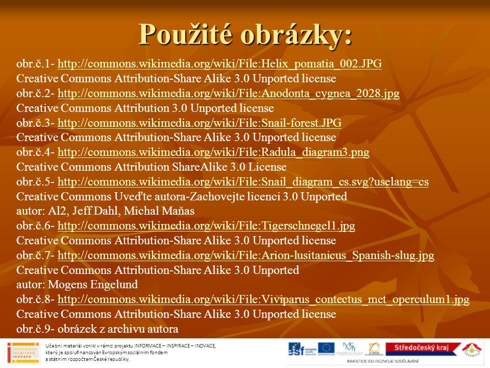 Použité obrázky: obr.č.1- http://commons.wikimedia.org/wiki/File:Helix_pomatia_002.JPGhttp://commons.wikimedia.org/wiki/File:Helix_pomatia_002.JPG Cre