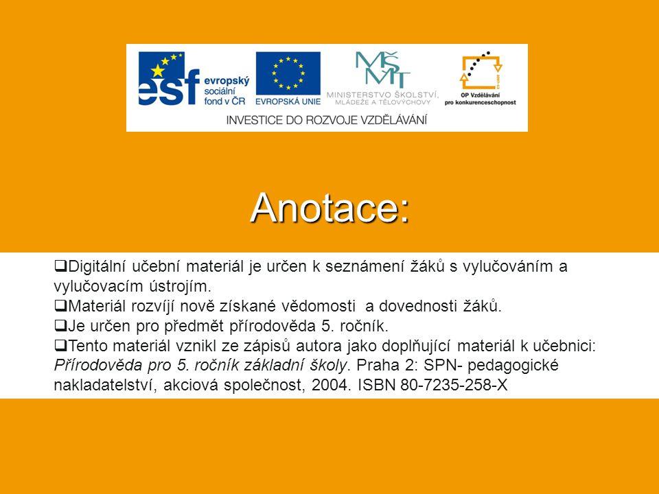 Anotace:  Digitální učební materiál je určen k seznámení žáků s vylučováním a vylučovacím ústrojím.